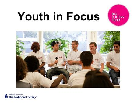 "Youth in Focus. Young people's voices "" money issues are a key thing for me"" ""the right kind of support is really important to me"" "" forming relationships."