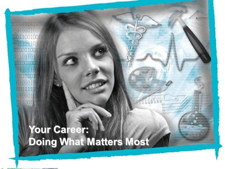NEFE High School Financial Planning Program Unit 7 – Your Career: Doing What Matters Most Your Career: Doing What Matters Most.