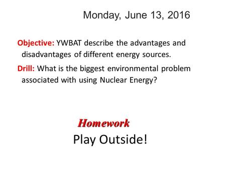 Monday, June 13, 2016 Objective: YWBAT describe the advantages and disadvantages of different energy sources. Drill: What is the biggest environmental.