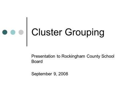 Cluster Grouping Presentation to Rockingham County School Board September 9, 2008.