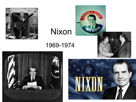 Nixon 1969-1974. Good timing or bad timing? 1960s – VW, Anti-war protests, CRM, Black Power, race riots, counterculture, etc. 1968 – Tumultuous year.