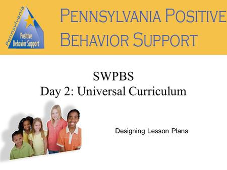 Designing Lesson Plans SWPBS Day 2: Universal Curriculum.