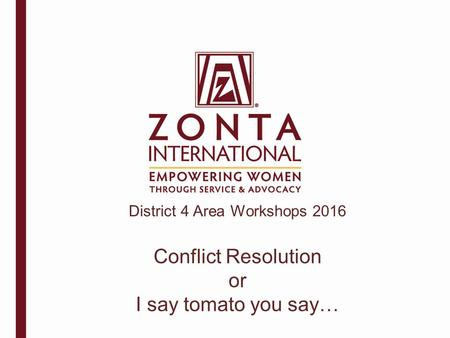 District 4 Area Workshops 2016 Conflict Resolution or I say tomato you say…