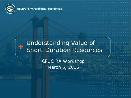 Understanding Value of Short-Duration Resources CPUC RA Workshop March 5, 2016.