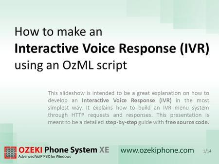 How to make an Interactive Voice Response (IVR) using an OzML script This slideshow is intended to be a great explanation on how to develop an Interactive.