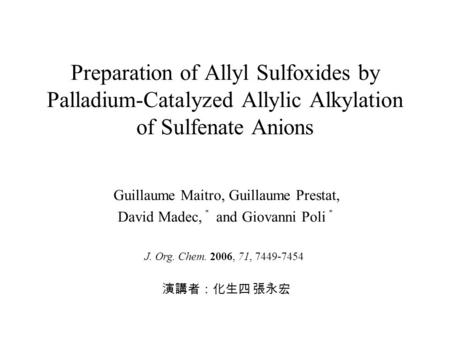Preparation of Allyl Sulfoxides by Palladium-Catalyzed Allylic Alkylation of Sulfenate Anions Guillaume Maitro, Guillaume Prestat, David Madec, * and Giovanni.