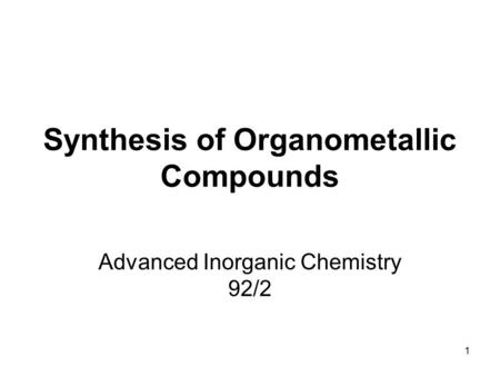 1 Synthesis of Organometallic Compounds Advanced Inorganic Chemistry 92/2.