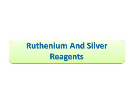 Ruthenium And Silver Reagents. Ruthenium Tetroxide. Fetizon Oxidation. Silver Oxide. Prevost Reaction.