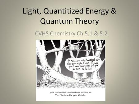 Light, Quantitized Energy & Quantum Theory CVHS Chemistry Ch 5.1 & 5.2.