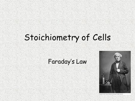 Stoichiometry of Cells Faraday's Law. The mass deposited or eroded from an electrode depends on the quantity of electricity. Quantity of electricity –