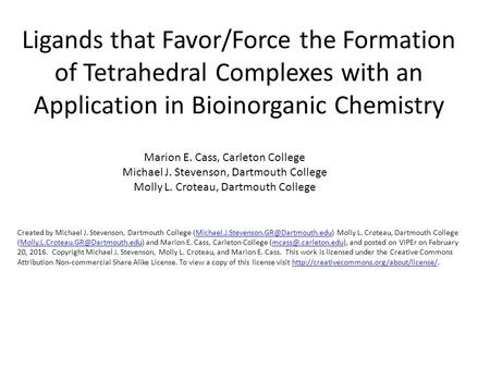 Ligands that Favor/Force the Formation of Tetrahedral Complexes with an Application in Bioinorganic Chemistry Marion E. Cass, Carleton College Michael.