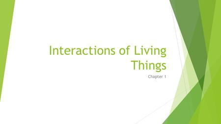 Interactions of Living Things Chapter 1. Everything Is Connected 1.2  All living things are connected in a web of life.  Ecology is the study of how.