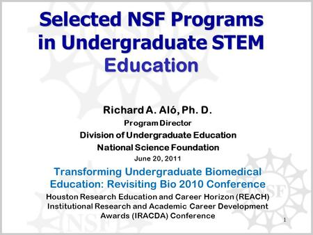 1 Selected NSF Programs in Undergraduate STEM Education Richard A. Aló, Ph. D. Program Director Division of Undergraduate Education National Science Foundation.