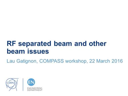 RF separated beam and other beam issues Lau Gatignon, COMPASS workshop, 22 March 2016.