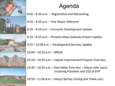 Agenda 8:00 – 8:30 a.m. – Registration and Networking 8:30 – 8:35 a.m. – Vice Mayor Welcome 8:35 – 9:10 a.m. – Economic Development Update 9:10 – 9:25.