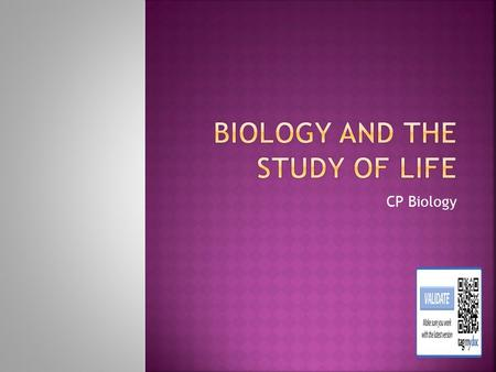 CP Biology. What do we study in biology??? Biology—the science of life  origins and history of life and once-living things  structures of living things.