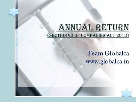 Annual Return (Section 92 of Companies act 2013) Team Globalca www.globalca.in.