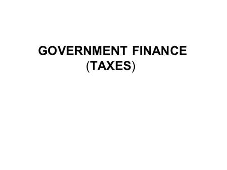 GOVERNMENT FINANCE (TAXES). Essential Question : 1. 9.07 – How does the Federal Government accumulate revenue (income) and determine how to spend it?
