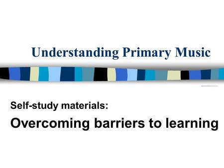 Understanding Primary Music Self-study materials: Overcoming barriers to learning.