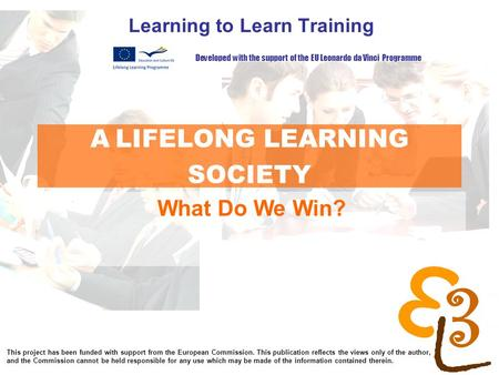 Learning to learn network for low skilled senior learners A LIFELONG LEARNING SOCIETY Learning to Learn Training What Do We Win? Developed with the support.