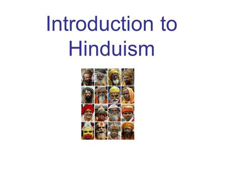 Introduction to Hinduism. An Introduction Hinduism is the third largest religion in the world, with approximately 900 million worshippers It is also the.