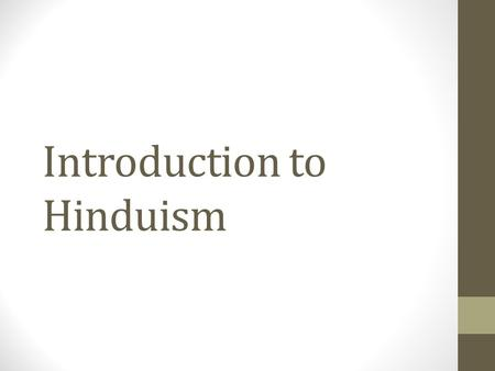 Introduction to Hinduism. The vast majority of Hindus live in India and Nepal.