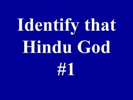 Identify that Hindu God #1. 1. 2. 3. 4. 5. 6.