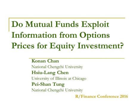 Do Mutual Funds Exploit Information from Options Prices for Equity Investment? Konan Chan National Chengchi University Hsiu-Lang Chen University of Illinois.