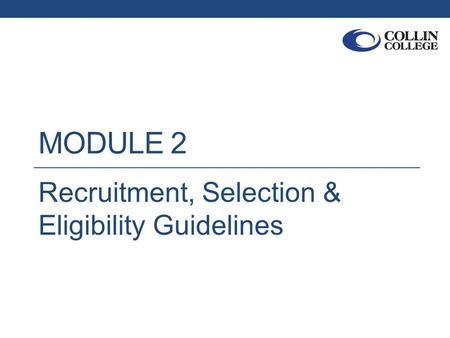 MODULE 2 Recruitment, Selection & Eligibility Guidelines.