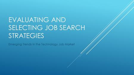 EVALUATING AND SELECTING JOB SEARCH STRATEGIES Emerging Trends in the Technology Job Market.