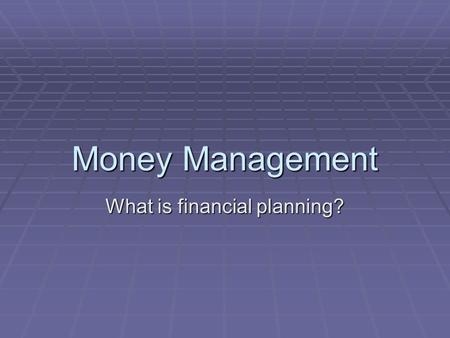 "Money Management What is financial planning?. Introduction  ""Financial Independence""—What does it mean to you?  Work because you want to, not because."