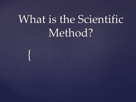{ What is the Scientific Method?. 6 steps  Identify the PROBLEM—this is what you the scientist wants to know and is ALWAYS a QUESTION  Would a plant.