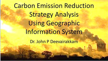 Carbon Emission Reduction Strategy Analysis Using Geographic Information System Dr. John P Deevairakkam TenneT.
