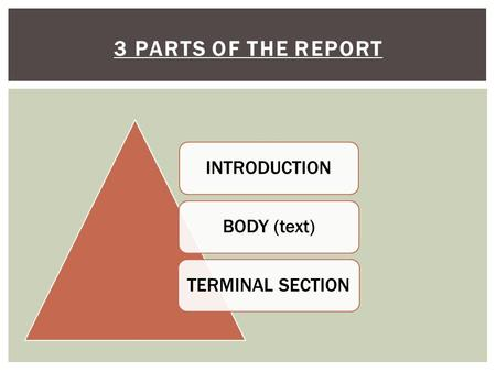 3 PARTS OF THE REPORT INTRODUCTIONBODY (text)TERMINAL SECTION.