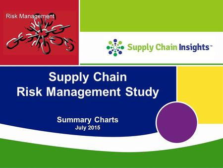 Supply Chain Insights LLC Copyright © 2015, p. 1 Supply Chain Risk Management Study Summary Charts July 2015.