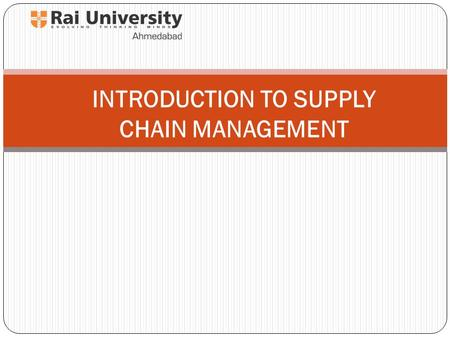 INTRODUCTION TO SUPPLY CHAIN MANAGEMENT. What is a Supply Chain? A supply chain consists of the flow of products and services from: Raw materials manufacturers.
