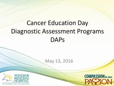 Cancer Education Day Diagnostic Assessment Programs DAPs May 13, 2016.