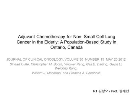 Adjuvant Chemotherapy for Non–Small-Cell Lung Cancer in the Elderly: A Population-Based Study in Ontario, Canada JOURNAL OF CLINICAL ONCOLOGY, VOLUME 30.