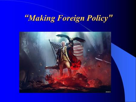 """Making Foreign Policy"". ""Foreign Policy"" ""Foreign Policy"" is the overall plan for dealing with other nations. It essentially deals with four (4) goals."