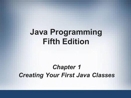 Java Programming Fifth Edition Chapter 1 Creating Your First Java Classes.