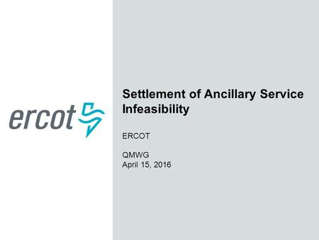 Settlement of Ancillary Service Infeasibility ERCOT QMWG April 15, 2016.