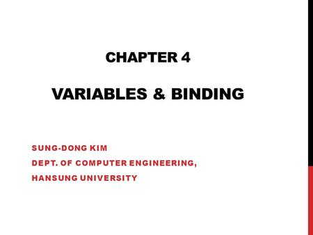 CHAPTER 4 VARIABLES & BINDING SUNG-DONG KIM DEPT. OF COMPUTER ENGINEERING, HANSUNG UNIVERSITY.