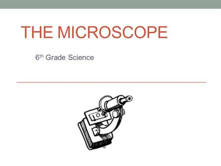 THE MICROSCOPE 6 th Grade Science. Microscope A microscope is an instrument for viewing objects that are too small to be seen easily by the naked eye.