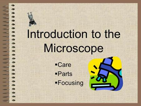 Introduction to the Microscope  Care  Parts  Focusing.