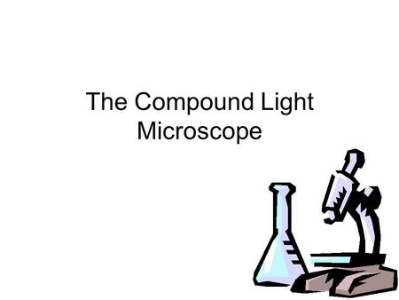 The Compound Light Microscope. What is a compound light microscope? Mechanism for enlarging an image.