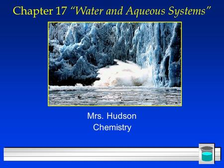 "Chapter 17 ""Water and Aqueous Systems"" Mrs. Hudson Chemistry."