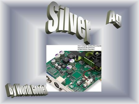 Silver has been known since ancient times. It is mentioned in Genesis. Slag dumps in Asia Minor and on islands in the Aegean Sea indicate that man learned.