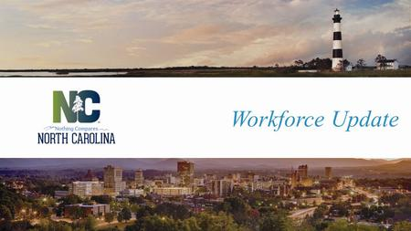 Workforce Update. Workforce Transitions Major leadership transitions across the workforce system Since January 2015: Community College System System President.