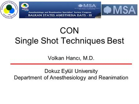 CON Single Shot Techniques Best Volkan Hancı, M.D. Dokuz Eylül University Department of Anesthesiology and Reanimation.