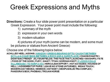 Greek Expressions and Myths Directions: Create a four slide power point presentation on a particular Greek Expression. Your power point must include the.